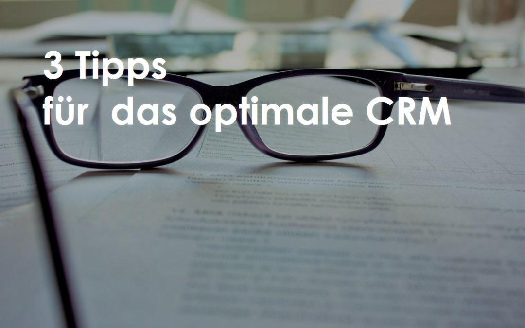 3 Tipps, die Sie kennen sollten, um Ihr CRM optimieren