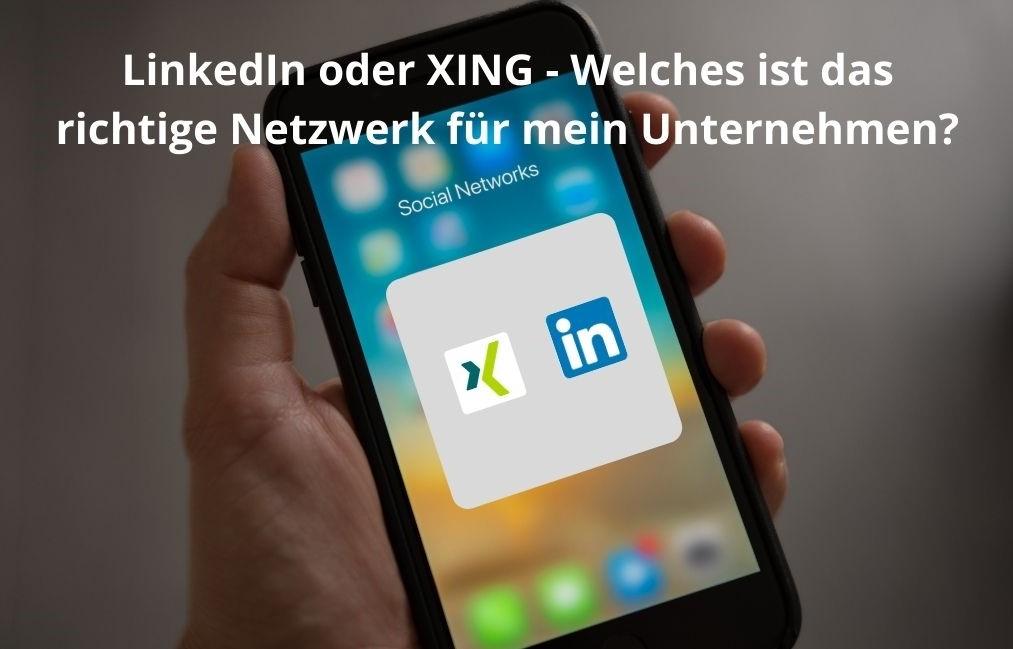 LinkedIn oder XING – Welches ist das richtige Netzwerk für mein Unternehmen?